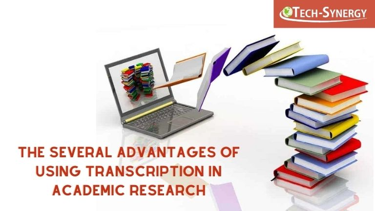 The Several Advantages of Using Transcription in Academic Research