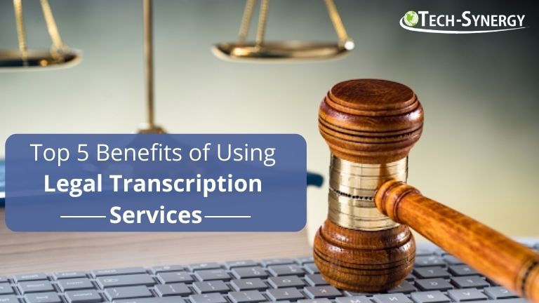 Top 5 Benefits of Using Legal Transcription Services