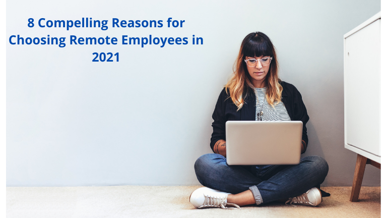 8 Compelling Reasons for Choosing Remote Employees in 2021