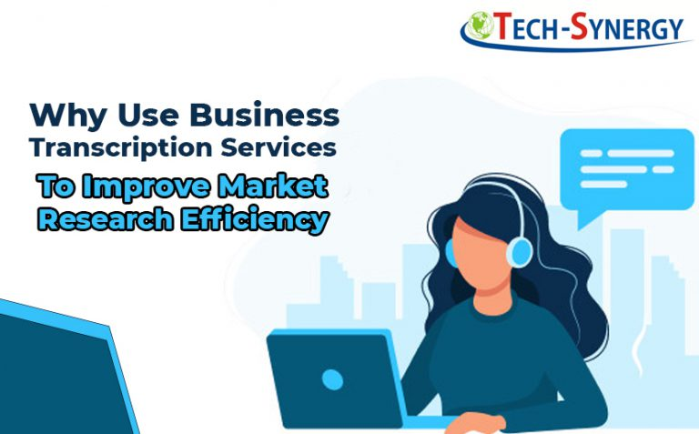 Why Use Business Transcription Services To Improve Market Research Efficiency